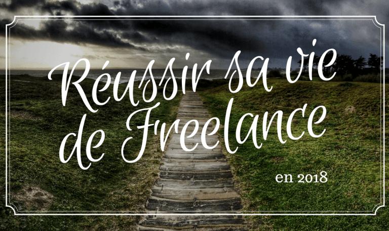 Video - Réussir sa vie de Freelance en 2018